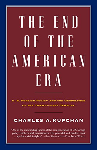 9780375726590: The End of the American Era: U.S. Foreign Policy and the Geopolitics of the Twenty-first Century