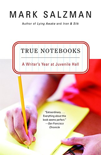 9780375727610: True Notebooks: A Writer's Year at Juvenile Hall