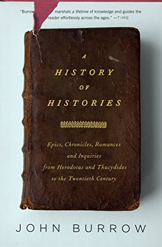 9780375727672: A History of Histories: Epics, Chronicles, and Inquiries from Herodotus and Thucydides to the Twentieth Century