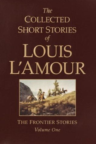 9780375728259: The Collected Short Stories of Louis L'amour: The Frontier Stories: 1 (Random House Large Print)