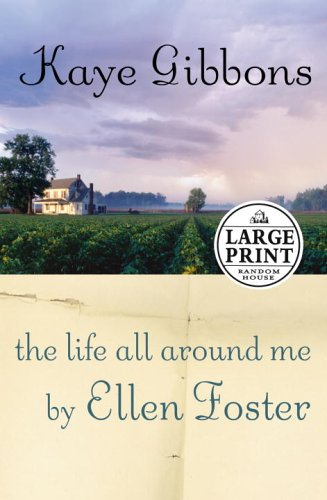 9780375728518: The Life All Around Me By Ellen Foster (Random House Large Print)