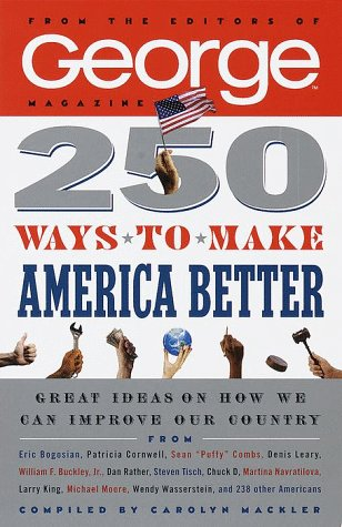 250 Ways to Make America Better: George Magazine Editors; Mackler, Carolyn