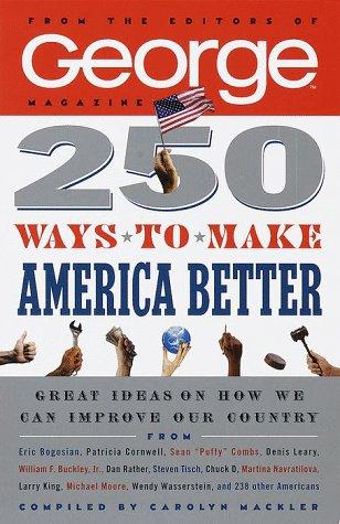 250 Ways to Make America Better: George Magazine Editors; Mackler, Carolyn