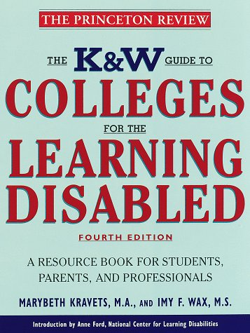 K & W Guide to Colleges for the Learning Disabled, 4/e: A Resource Book for Students, ...