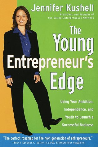 The Young Entrepreneur's Edge: Using Your Ambition,  Independence, and Youth to Launch a Succesful Business (Career Guides) (0375753494) by Kushell, Jennifer