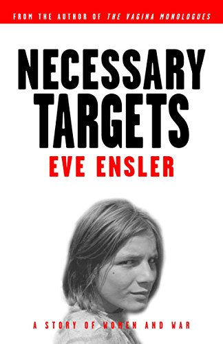 Necessary Targets: A Story of Women and War: Ensler, Eve