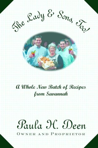 The Lady & Sons,Too! A Whole New Batch of Recipes From Savannah: Paula H. Deen