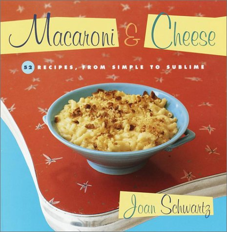 9780375757006: Macaroni & Cheese: 52 Recipes from Simple to Sublime