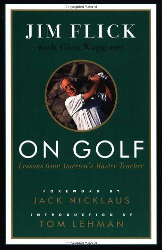 On Golf: Lessons from America's Master Teacher: Flick, Jim, Waggoner,