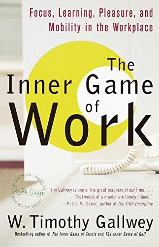 9780375758171: The Inner Game of Work: Focus, Learning, Pleasure, and Mobility in the Workplace