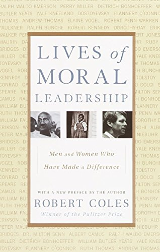 Lives of Moral Leadership: Men and Women Who Have Made a Difference: Coles, Robert