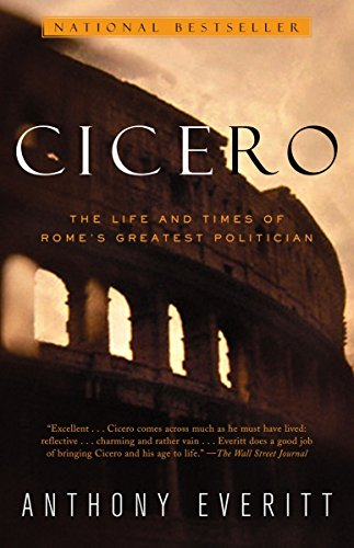 Cicero: The Life and Times of Rome's Greatest Politician (037575895X) by Anthony Everitt