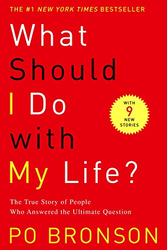 What Should I Do With My Life: The True Story of People Who Answered the Ultimate Question: Bronson...