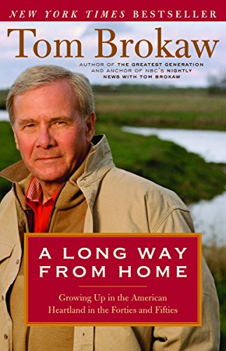A Long Way from Home: Growing Up in the American Heartland in the Forties and Fifties (0375759352) by Tom Brokaw