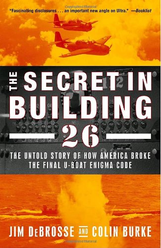 9780375759956: The Secret in Building 26: The Untold Story of How America Broke the Final U-boat Enigma Code