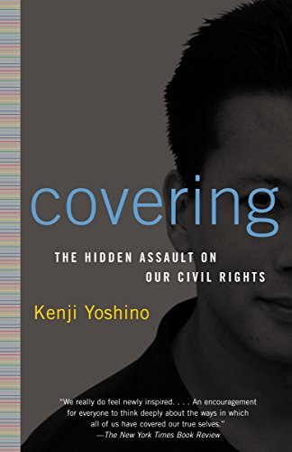 Covering: The Hidden Assault on Our Civil Rights: Yoshino, Kenji