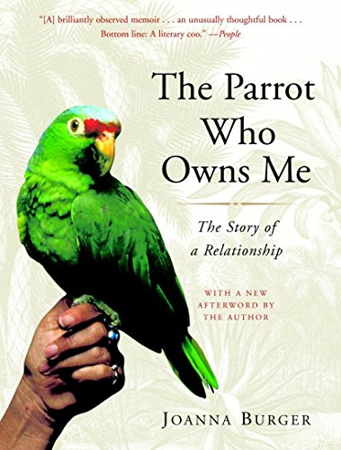 The Parrot Who Owns Me: The Story of a Relationship: Burger, Joanna