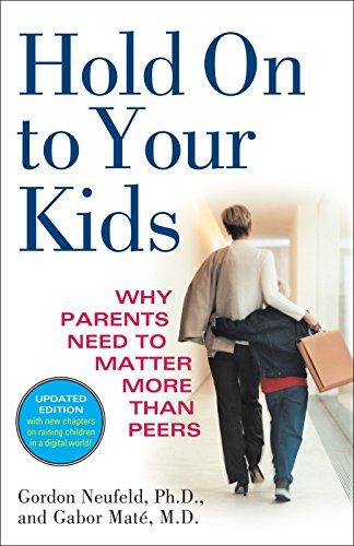 9780375760280: Hold On to Your Kids: Why Parents Need to Matter More Than Peers