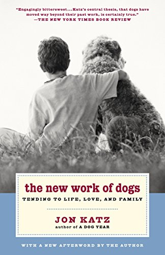 The New Work of Dogs: Tending to Life, Love, and Family (0375760555) by Jon Katz