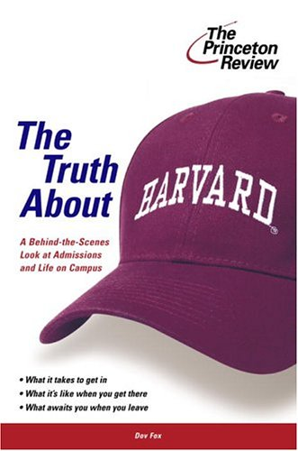 9780375764356: The Truth About Harvard: A Behind the Scenes Look at Admissions and Life on Campus (College Admissions Guides)
