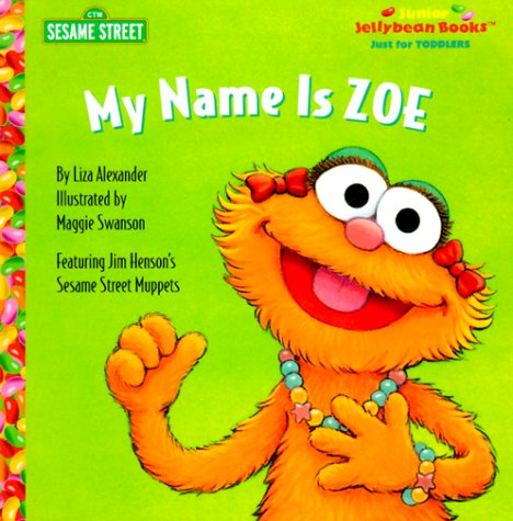 My Name is Zoe (Junior Jellybean Books(TM)) (0375803920) by Sesame Street