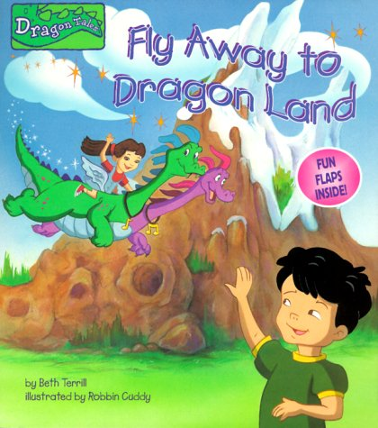 Fly Away to Dragon Land (Nifty Lift-and-Look): Terrill, Beth