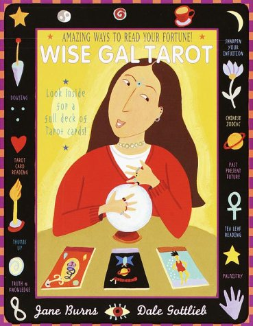 Wise Gal Tarot: Amazing Ways to Read Your Fortune! (037580644X) by Burns, Jane; Gottlieb, Dale