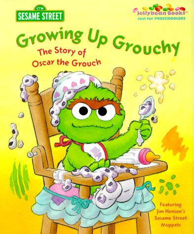 Growing Up Grouchy: The Story of Oscar the Grouch (Jellybean Books(R)) (0375806474) by Michaela Muntean