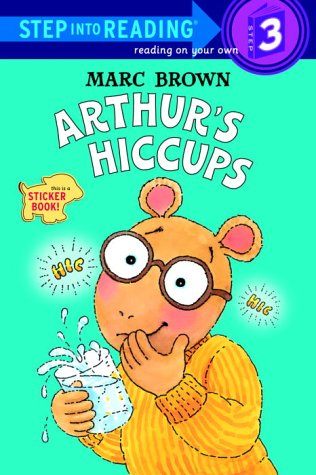 Arthur's Hiccups (Step-Into-Reading, Step 3) (0375806989) by Marc Brown; Janet Schulman