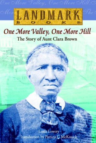 9780375810930: One More Valley, One More Hill: The Story of Aunt Clara Brown (Landmark Books)