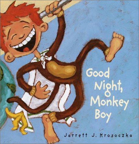 Good Night, Monkey Boy!: Jarrett J. Krosoczka