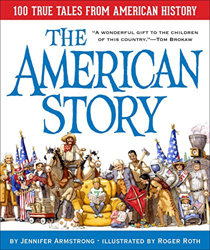 The American Story: 100 True Tales from American History (Hardcover): Jennifer Armstrong