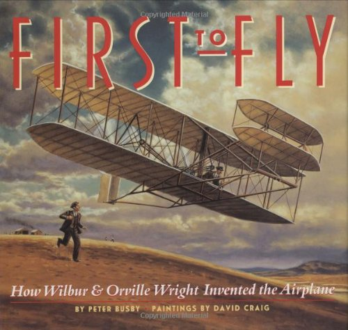 First to Fly: How Wilbur and Orville Wright Invented the Airplane: David Craig