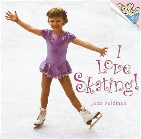 I Love Skating! (Pictureback(R)): Feldman, Jane