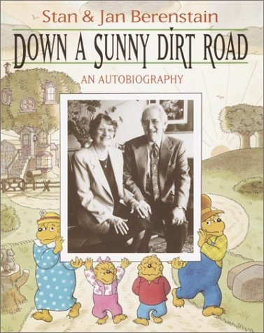 Down a Sunny Dirt Road: An Autobiography: Berenstain, Stan; Berenstain, Jan