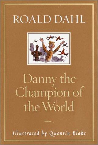 DANNY: THE CHAMPION OF THE WORLD.: Dahl, Roald.