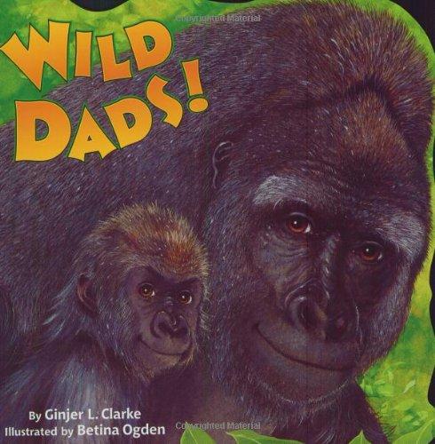 Wild Dads! (Random House Pictureback) (9780375814495) by Ginjer L. Clarke; Betina Ogden