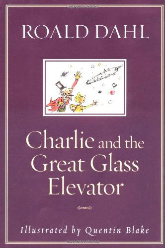 9780375815256: Charlie and the Great Glass Elevator: The Further Adventures of Charlie Bucket and Willy Wonka, Chocolate-Maker Extraordinary