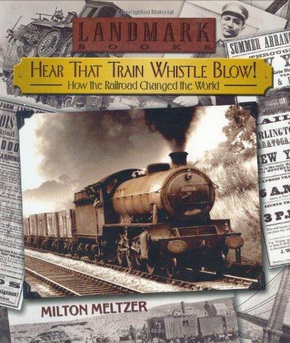 Hear that Train Whistle Blow! How the Railroad Changed the World (Landmark Books): Milton Meltzer