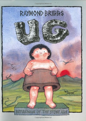 Ug: Boy Genius of the Stone Age and His Search for Soft Trousers: Briggs, Raymond