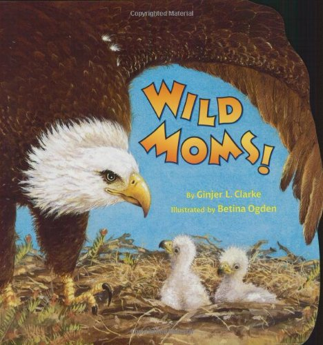 Wild Moms! (Pictureback(R)) (0375822054) by Ginjer L. Clarke