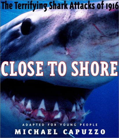 9780375822315: Close to Shore: The Terrifying Shark Attacks of 1916 (Bccb Blue Ribbon Nonfiction Book Award (Awards))
