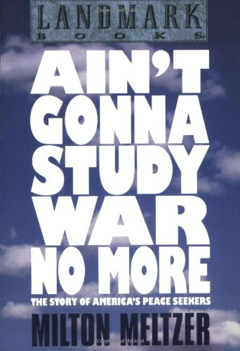 Ain't Gonna Study War No More: The Story of America's Peace Seekers: Meltzer, Milton