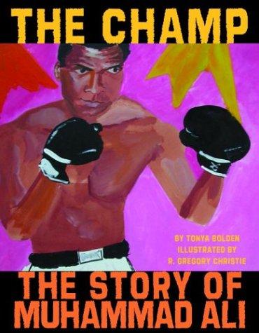 The Champ: The Story of Muhammad Ali.: BOLDEN, Tonya.