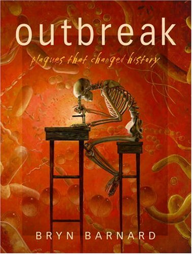 Outbreak! Plagues That Changed History: Barnard, Bryn