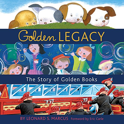 Golden Legacy: How Golden Books Won Children's Hearts, Changed Publishing Forever, and Became ...