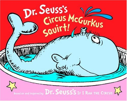 Dr. Seuss's Circus McGurkus Squirt! (Dr. Seuss Nursery Collection): Seuss, Dr.