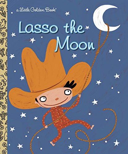 Lasso the Moon (Little Golden Book): Holland, Trish