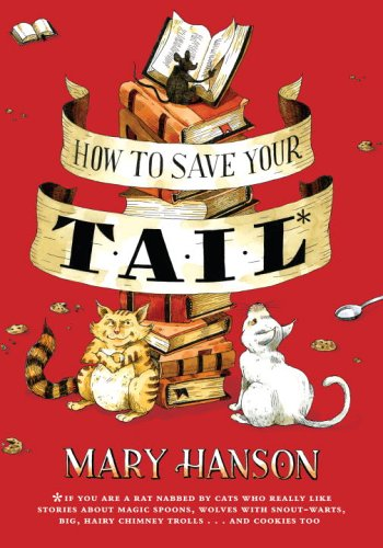 9780375837555: How to Save Your Tail: *if you are a rat nabbed by cats who really like stories about magic spoons, wolves with snout-warts, big, hairy chimney trolls . . . and cookies, too.