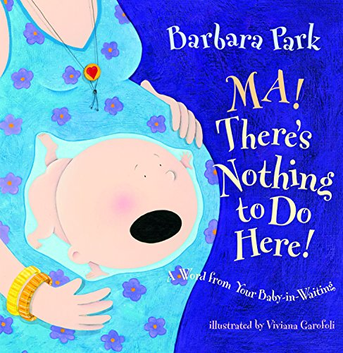 9780375838521: Ma! There's Nothing to Do Here!: A Word from Your Baby-In-Waiting (Picture Book)